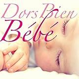 Dors Bien Bébé - Chansons Enfantines pour Dormir et Détente Bébé