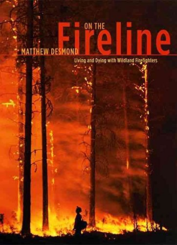 [On the Fireline: Living and Dying with Wildland Firefighters] (By: Matthew Desmond) [published: November, 2007]