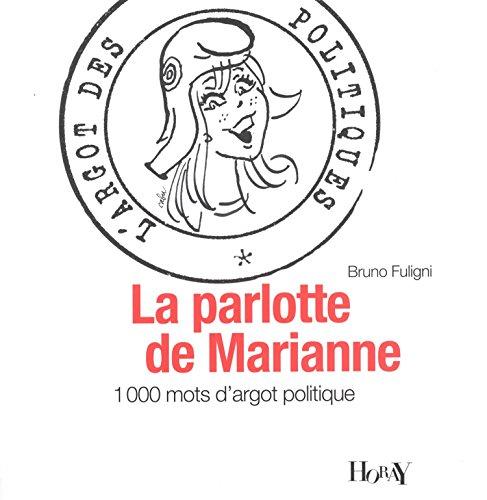 La parlotte de Marianne : L'argot des politiques par Bruno Fuligni