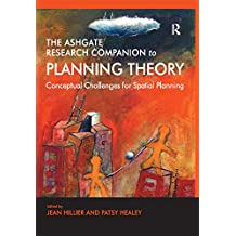 The Ashgate Research Companion to Planning Theory: Conceptual Challenges for Spatial Planning (Ashgate Research Companions)