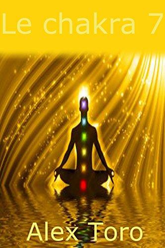 Les 7 chakras: Guide du débutant à l'apprentissage et d'équilibrer vos chakras par Alex Toro
