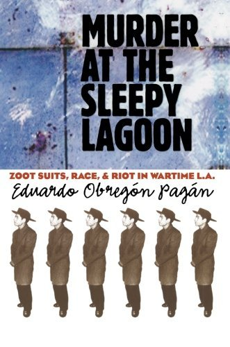 Murder at the Sleepy Lagoon: Zoot Suits, Race, and Riot in Wartime L.A. by Eduardo Obregon Pagan (2003-11-24)