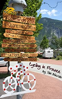 Cycling in France Guide: A complete guide to planning a cycling trip to France (English Edition) von [Marsh, Tim]