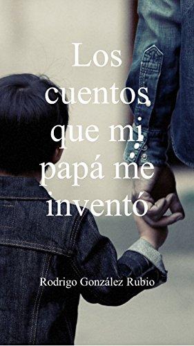 Los cuentos que mi papá me inventó por Rodrigo González Rubio
