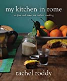 My Kitchen in Rome: Recipes and Notes on Italian Cooking