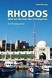RHODOS Reise auf die Insel des Sonnengottes: Eín Reisebegleiter