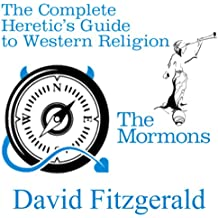 The Complete Heretic's Guide to Western Religion, Book One: The Mormons: The Mormons