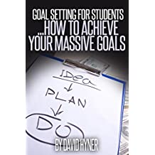 Goal Setting For Students using the MASSIVE goal principle: a guide for young adults on setting and achieving their massive goals both in life and for education.