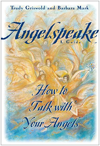Angelspeake: How to Talk with Your Angels: A Guide por Barbara Mark