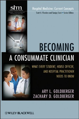 Becoming a Consummate Clinician: What Every Student, House Officer and Hospital Practitioner Needs to Know (Hospital Medicine - Current Concepts, Band 3)