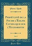Telecharger Livres Perp tuit de la Foi de L Glise Catholique Sur L Eucharistie Vol 3 Classic Reprint (PDF,EPUB,MOBI) gratuits en Francaise