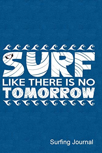 Surf Like There\'s No Tomorrow Surfing Journal: Journal, Notebook, Diary Or Sketchbook With Lined Paper
