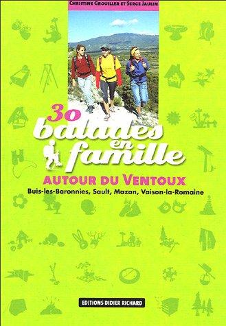 30 balades en famille autour du Ventoux : Buis-les-Baronnies, Mazan, Sault, Vaison-la-Romaine