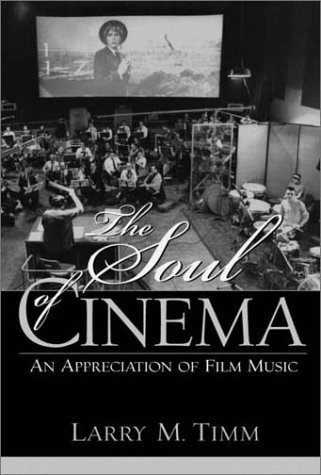 The Soul of Cinema: An Appreciation of Film Music 1st (first) Edition by Timm, Larry M. published by Pearson (2002)