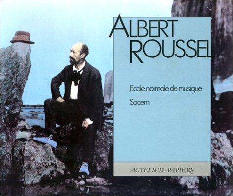 Albert Roussel, [1869-1937] par Caroline Bouju, Michel Pazdro