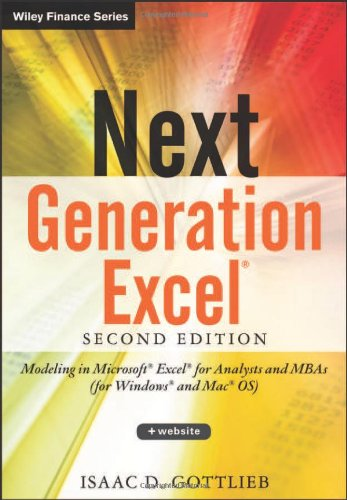 Next Generation Excel: Modeling In Excel For Analysts And MBAs (For MS Windows And Mac OS) (Wiley Finance)