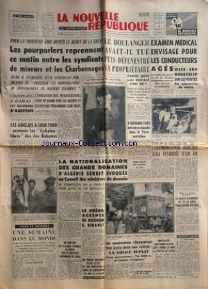 NOUVELLE REPUBLIQUE (LA) [No 5641] du 02/04/1963 - LES CONFLITS SOCIAUX - M. PEYREFFITTE -COUVRE-FEU A DAMAS -LES ANGLAIS ARRETENT LES CUBAINS LIBRES DES ILES BAHAMAS -LA NATIONALISATION DES GRANDS DOMAINES D'ALGERIE SERAIT EVOQUEE AU CONSEIL DES MINISTRES / M. POMPIDOU ET M. DE BROGLIE -LE BRESIL ACCEPTE DE RECEVOIR BIDAULT -RIEN NE VA PLUS CHEZ LES 6 -9 SKIEURS TUES PAR UNE AVALANCHE DANS LE TYROL AUTRICHIEN
