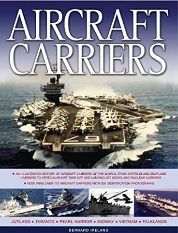 Aircraft Carriers: An Illustrated History of Aircraft Carriers of the World, from Zeppelin and Seaplane Carriers to V/STOL and Nuclear-powered Crriers ... 170 Aircraft Carriers with 500