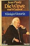 Die Witwe von Windsor - Königin Victoria - Jean Plaidy