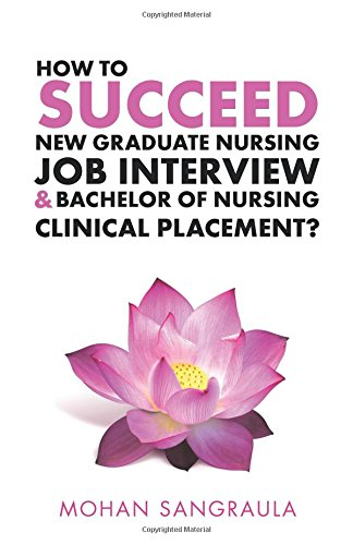 How to Succeed New Graduate Nursing Job Interview & Bachelor of Nursing Clinical Placement? - 9781504305600