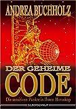 Der geheime Code. Die sensitiven Punkte in Ihrem Horoskop