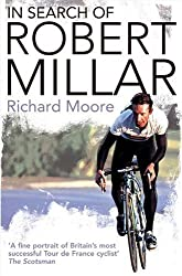In Search of Robert Millar: Unravelling the Mystery Surrounding Britain's Most Successful Tour de France Cyclist by Moore, Richard (2008) Taschenbuch