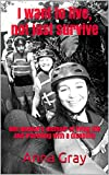 I want to live, not just survive: One woman's memoir of living life and travelling with a disability (Book Book 3)