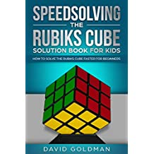 Speedsolving the Rubiks Cube Solution Book For Kids: How to Solve the Rubiks Cube Faster for Beginners (English Edition)