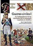 Guerras Civiles (I) La independencia de los virreinatos de la monarquía española en América