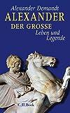 Alexander der Große: Leben und Legende - Alexander Demandt