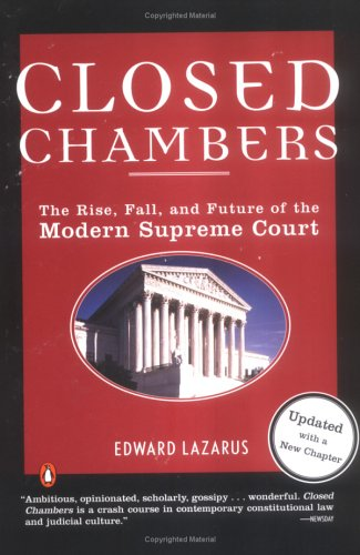 [ CLOSED CHAMBERS: THE RISE, FALL, AND FUTURE OF THE MODERN SUPREME COURT (UPDATED) ] by Lazarus, Edward ( Author) May-2005 [ Paperback ]