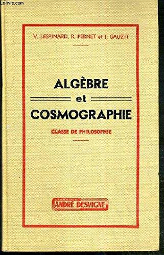 ALGEBRE ET COSMOGRAPHIE - CLASSE DE PHILOSOPHIE - 14eme EDITION REFONDUE CONFORME AU PROGRAMME 1957.