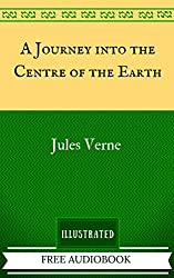 A Journey into the Centre of the Earth: By Jules Verne - Illustrated (English Edition)