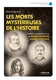 Les morts mystérieuses de l'histoire - 16 récits extraordinaires, du Prince de Condé à Marilyn Monroe.