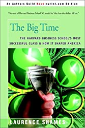 The Big Time: The Harvard Business School's Most Successful Class & How It Shaped America