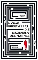 Die Erziehung des Mannes: Roman