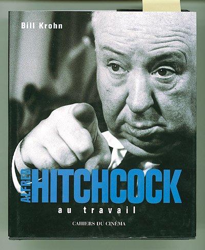 Alfred Hitchcock au travail par Bill Krohn