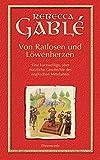 Von Ratlosen und Löwenherzen: Eine kurzweilige, aber nützliche Geschichte des englischen Mittelalters - Rebecca Gablé