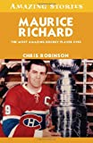 Maurice Richard: The Most Amazing Hockey Player Ever (Amazing Stories (Altitude Publishing))