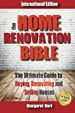 The Home Renovation Bible: The Ultimate Guide to Buying Renovating and Selling Houses