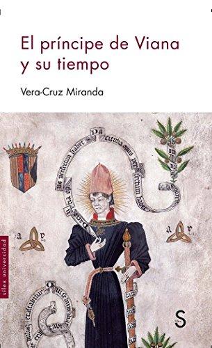 El príncipe de Viana y su tiempo (Sílex Universidad) por Vera - Cruz Miranda Menacho