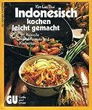 Indonesisch kochen, leicht gemacht. Die besten Originalrezepte und Küchentips