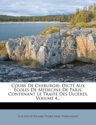 Cours de Chirurgie: Dicte Aux Ecoles de Medecine de Paris. Contenant Le Traite Des Ulceres, Volume 4...