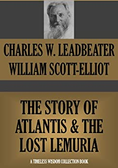 THE STORY OF ATLANTIS & THE LOST LEMURIA (Annotated) (Timeless Wisdom Collection Book 442) (English Edition) par [Scott-Elliot, William, Leadbeater, Charles W.]