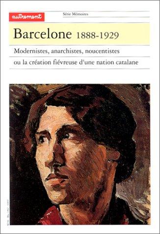 BARCELONE 1888-1929. Modernistes, anarchistes, noucentistes ou la création fiévreuse d'une nation catalane