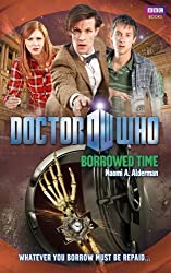 Doctor Who: Borrowed Time by Naomi Alderman (2011-06-23)