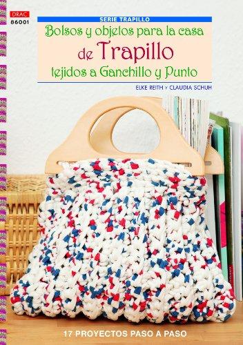 Crea Con Patrones - Serie Trapillo 1: Bolsos Y Objetos Para La Casa De Trapillo por Elke Reith