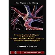 NEUROPHYSICS,STEM CELL PHYSICS, AND GENOMIC PHYSICS: Beat-Wave-Driven-Free-Electron-Laser Beam Interactions with the Living Matter (Stefan University Press ... Science and Technology, ISSN: 1541-8766.)