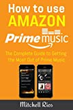 How to Use Amazon Prime Music: The Complete Guide to Getting the Most Out of Prime Music (English Edition)