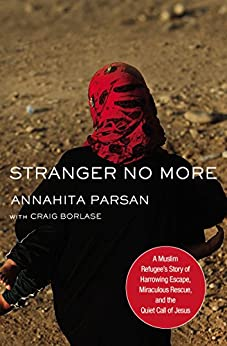 Stranger No More: A Muslim Refugee's Story of Harrowing Escape, Miraculous Rescue, and the Quiet Call of Jesus (English Edition) di [Parsan, Annahita]